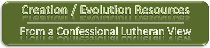 Creation Evolution Resources from a Confessional Lutheran View